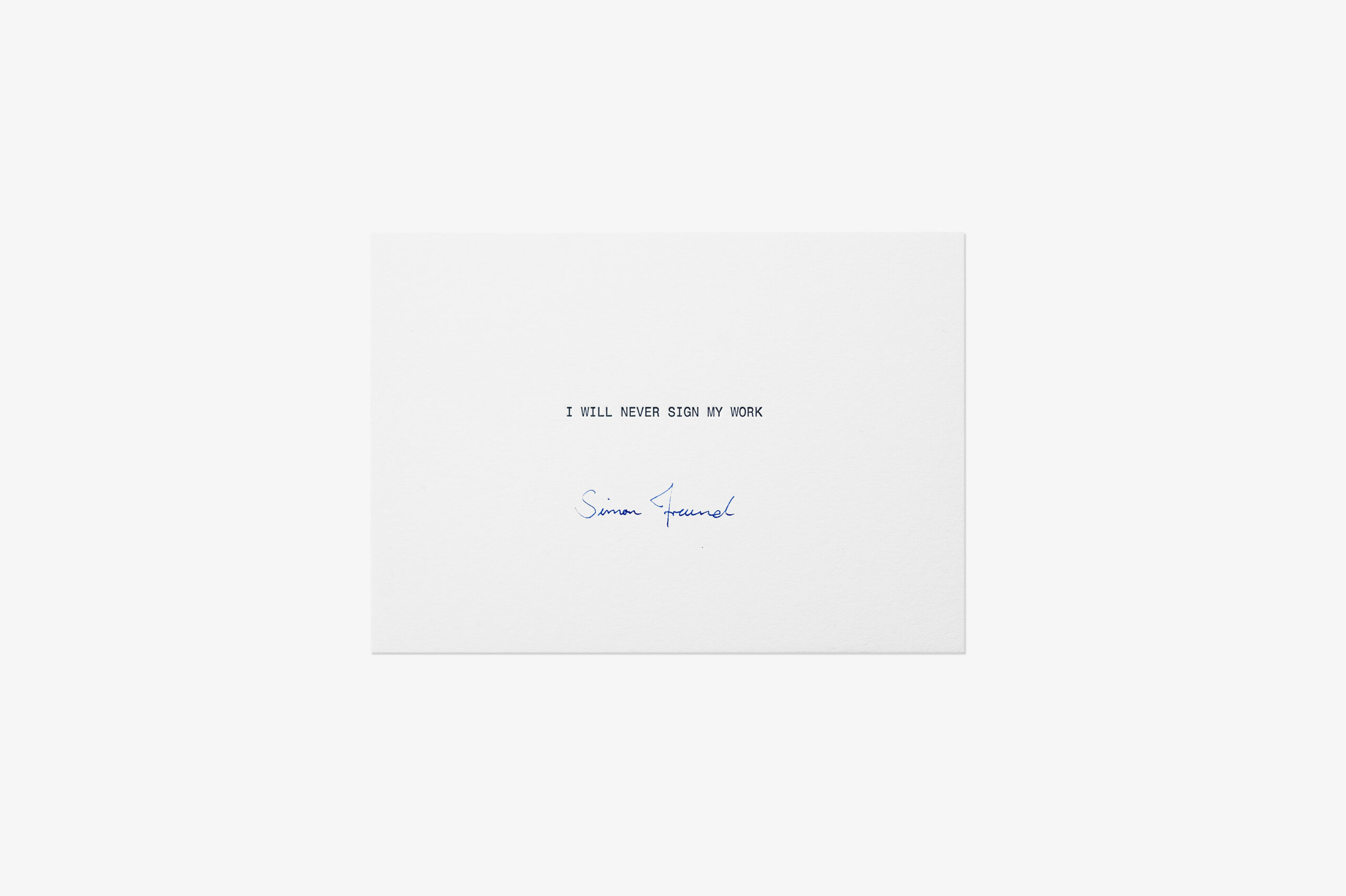 Simon Freund – I will never sign my work, 2018 – letterpress on cardboard, signature – 21 x 14,8 x 0,1 cm (each) – Edition of 10
